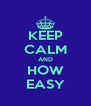 KEEP CALM AND HOW EASY - Personalised Poster A4 size