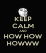 KEEP CALM AND HOW HOW HOWWW - Personalised Poster A4 size