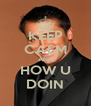KEEP CALM AND HOW U DOIN - Personalised Poster A4 size
