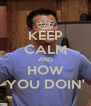 KEEP CALM AND HOW YOU DOIN' - Personalised Poster A4 size