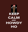 KEEP CALM AND HOWDY HO - Personalised Poster A4 size