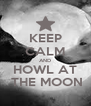 KEEP CALM AND HOWL AT  THE MOON - Personalised Poster A4 size