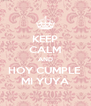 KEEP CALM AND HOY CUMPLE  MI YUYA - Personalised Poster A4 size