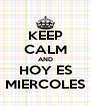 KEEP CALM AND HOY ES MIERCOLES - Personalised Poster A4 size
