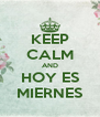KEEP CALM AND HOY ES MIERNES - Personalised Poster A4 size