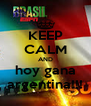 KEEP CALM AND hoy gana argentina!!! - Personalised Poster A4 size