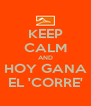 KEEP CALM AND HOY GANA EL 'CORRE' - Personalised Poster A4 size