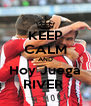 KEEP CALM AND Hoy Juega RIVER  - Personalised Poster A4 size