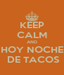 KEEP CALM AND HOY NOCHE  DE TACOS - Personalised Poster A4 size
