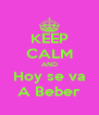 KEEP CALM AND Hoy se va A Beber - Personalised Poster A4 size