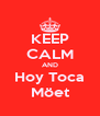 KEEP CALM AND Hoy Toca Möet - Personalised Poster A4 size