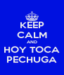 KEEP CALM AND HOY TOCA PECHUGA - Personalised Poster A4 size