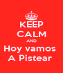 KEEP CALM AND Hoy vamos  A Pistear  - Personalised Poster A4 size