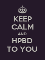 KEEP CALM AND HPBD TO YOU - Personalised Poster A4 size