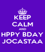 KEEP CALM AND HPPY BDAY JOCASTAA - Personalised Poster A4 size