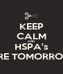 KEEP CALM AND HSPA's ARE TOMORROW - Personalised Poster A4 size
