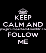 KEEP CALM AND http://girl-imperfect4.tumblr.com/ FOLLOW ME - Personalised Poster A4 size
