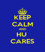 KEEP CALM AND HU  CARES - Personalised Poster A4 size