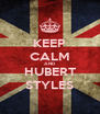 KEEP CALM AND HUBERT STYLES - Personalised Poster A4 size