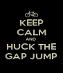 KEEP CALM AND  HUCK THE GAP JUMP - Personalised Poster A4 size