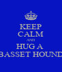 KEEP CALM AND HUG A  BASSET HOUND - Personalised Poster A4 size