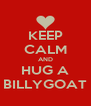 KEEP CALM AND HUG A BILLYGOAT - Personalised Poster A4 size