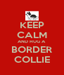 KEEP CALM AND HUG A BORDER COLLIE - Personalised Poster A4 size