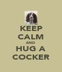 KEEP CALM AND HUG A COCKER - Personalised Poster A4 size