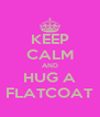 KEEP CALM AND HUG A FLATCOAT - Personalised Poster A4 size