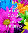 KEEP CALM AND HUG A FREIND - Personalised Poster A4 size