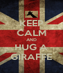 KEEP CALM AND HUG A GIRAFFE - Personalised Poster A4 size