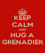 KEEP CALM AND HUG A GRENADIER - Personalised Poster A4 size