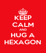 KEEP CALM AND HUG A HEXAGON - Personalised Poster A4 size