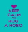 KEEP CALM AND HUG  A HOBO  - Personalised Poster A4 size