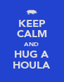 KEEP CALM AND HUG A HOULA - Personalised Poster A4 size