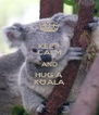 KEEP CALM AND HUG A KOALA - Personalised Poster A4 size