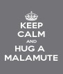 KEEP CALM AND HUG A  MALAMUTE - Personalised Poster A4 size
