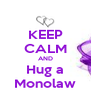 KEEP CALM AND Hug a Monolaw - Personalised Poster A4 size
