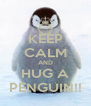 KEEP CALM AND HUG A PENGUIN!! - Personalised Poster A4 size