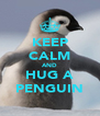 KEEP CALM AND HUG A PENGUIN - Personalised Poster A4 size