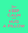 KEEP CALM AND HUG A PILLOW - Personalised Poster A4 size