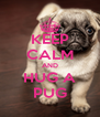 KEEP CALM AND HUG A PUG - Personalised Poster A4 size