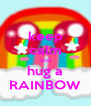 keep calm and hug a RAINBOW - Personalised Poster A4 size
