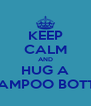 KEEP CALM AND HUG A SHAMPOO BOTTLE - Personalised Poster A4 size