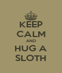 KEEP CALM AND HUG A SLOTH - Personalised Poster A4 size