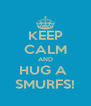 KEEP CALM AND HUG A  SMURFS! - Personalised Poster A4 size