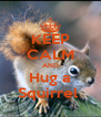 KEEP CALM AND Hug a Squirrel  - Personalised Poster A4 size