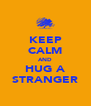 KEEP CALM AND HUG A STRANGER - Personalised Poster A4 size