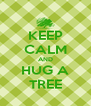 KEEP CALM AND HUG A TREE - Personalised Poster A4 size