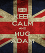 KEEP CALM AND HUG ADAM - Personalised Poster A4 size